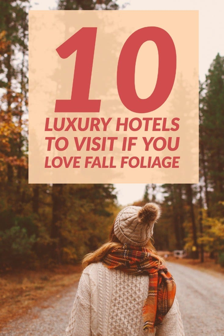 10 Luxury Hotels To Visit If You Love Fall Foliage